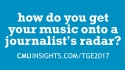 CMU@TGE Top Ten Questions: How do you get your music onto a journalist's radar?