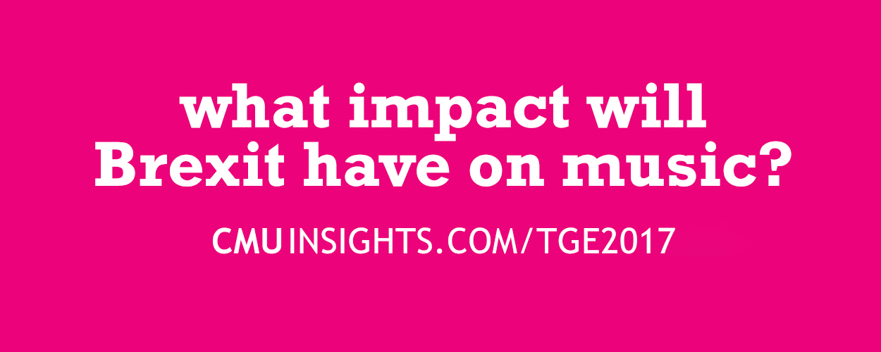 CMU@TGE Top Ten Questions: What impact will Brexit have on music?